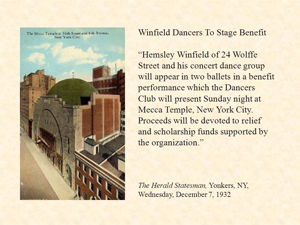 Winfield Dancers To Stage Benefit Hemsley Winfield of 24 Wolffe Street and his concert dance group will appear in two ballets in a benefit performance which the Dancers Club will present Sunday night at Mecca Temple, New York City.