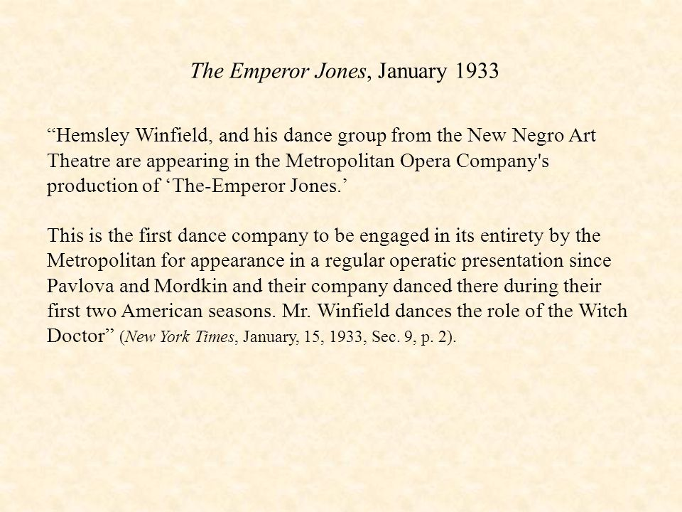 Hemsley Winfield, and his dance group from the New Negro Art Theatre are appearing in the Metropolitan Opera Company s production of 'The-Emperor Jones.' This is the first dance company to be engaged in its entirety by the Metropolitan for appearance in a regular operatic presentation since Pavlova and Mordkin and their company danced there during their first two American seasons.