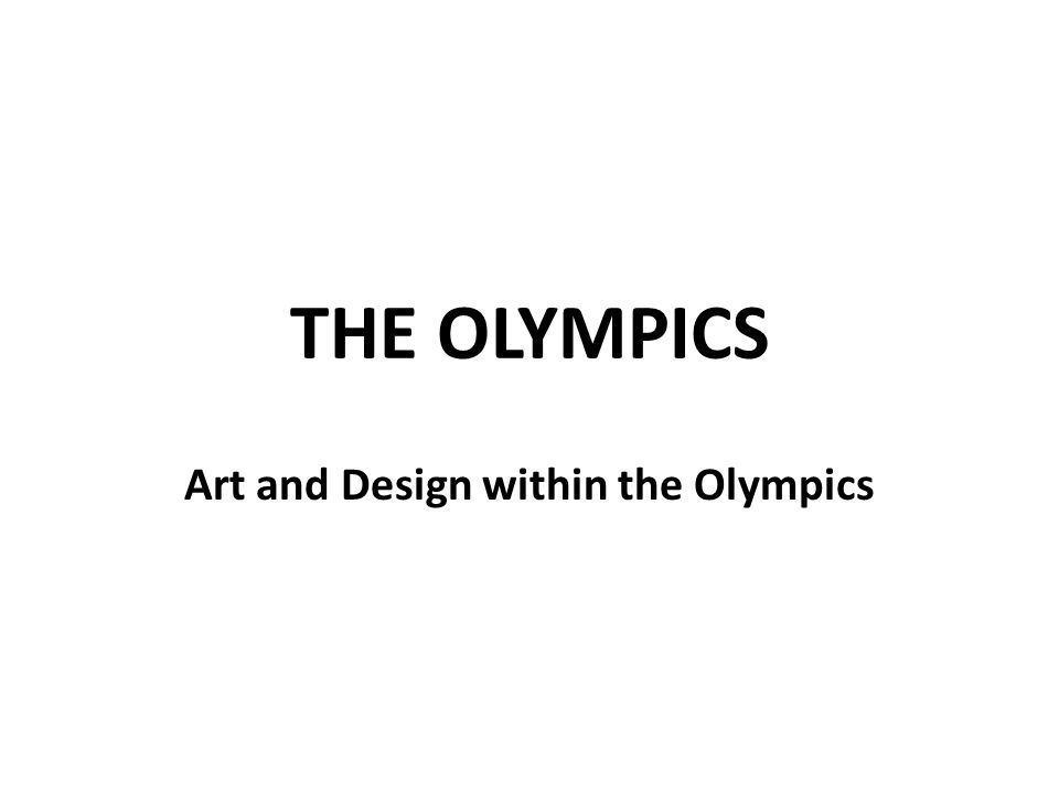 THE OLYMPICS Art and Design within the Olympics