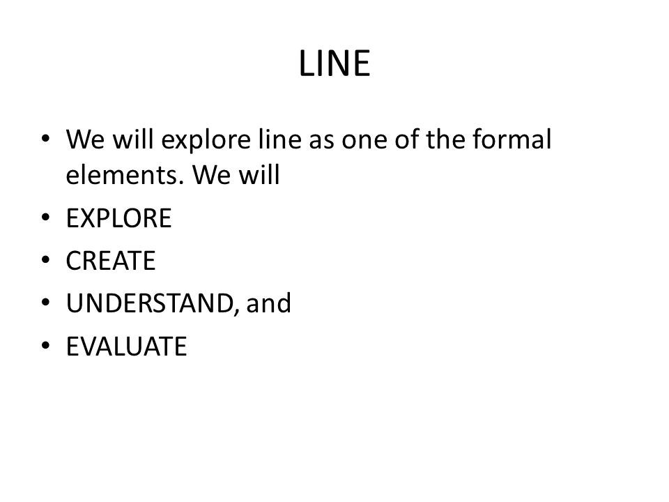 LINE We will explore line as one of the formal elements.