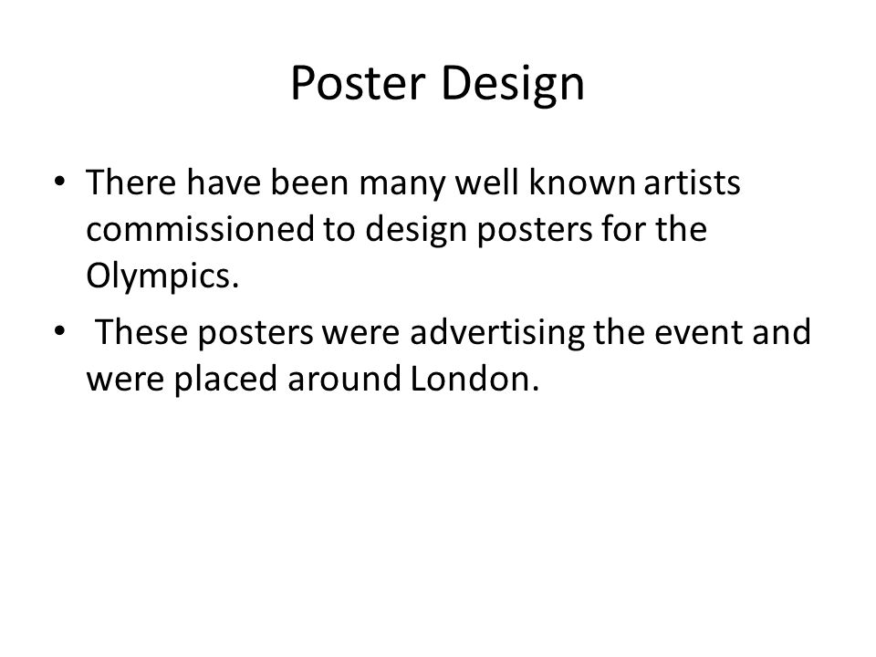 Poster Design There have been many well known artists commissioned to design posters for the Olympics.