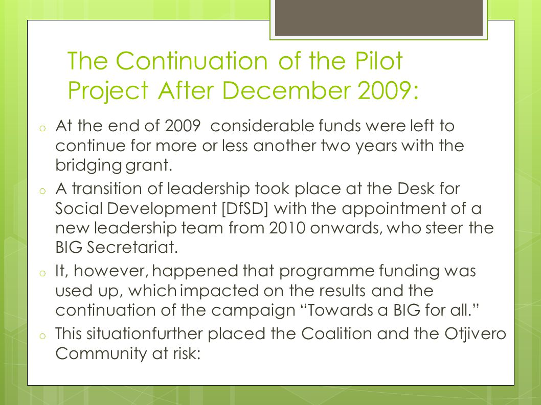 The Continuation of the Pilot Project After December 2009: o At the end of 2009 considerable funds were left to continue for more or less another two years with the bridging grant.