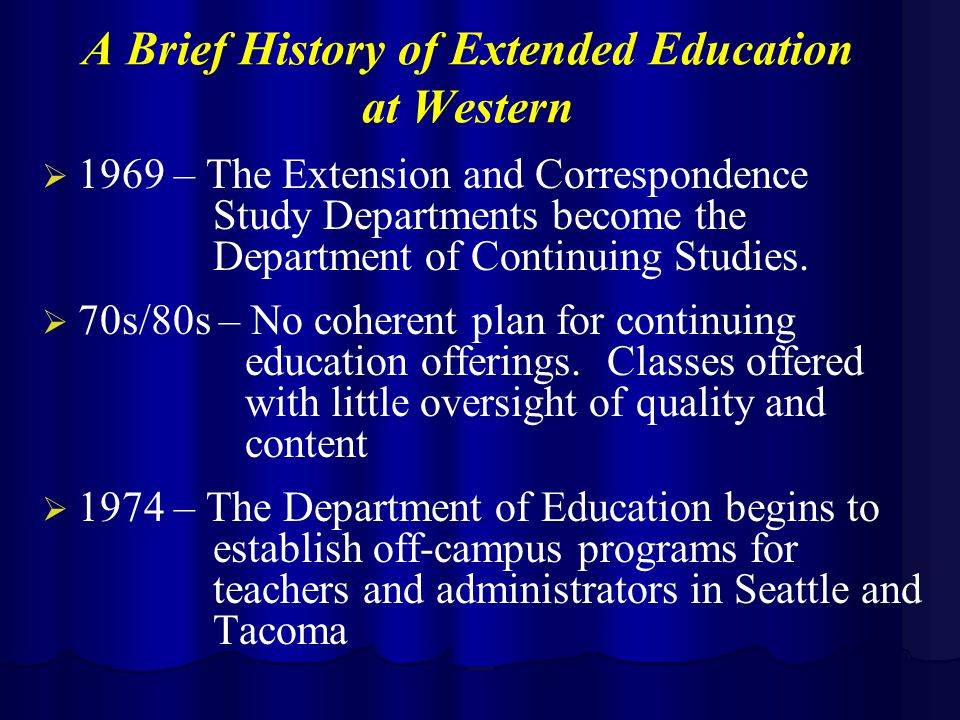 A Brief History of Extended Education at Western   1969 – The Extension and Correspondence Study Departments become the Department of Continuing Studies.