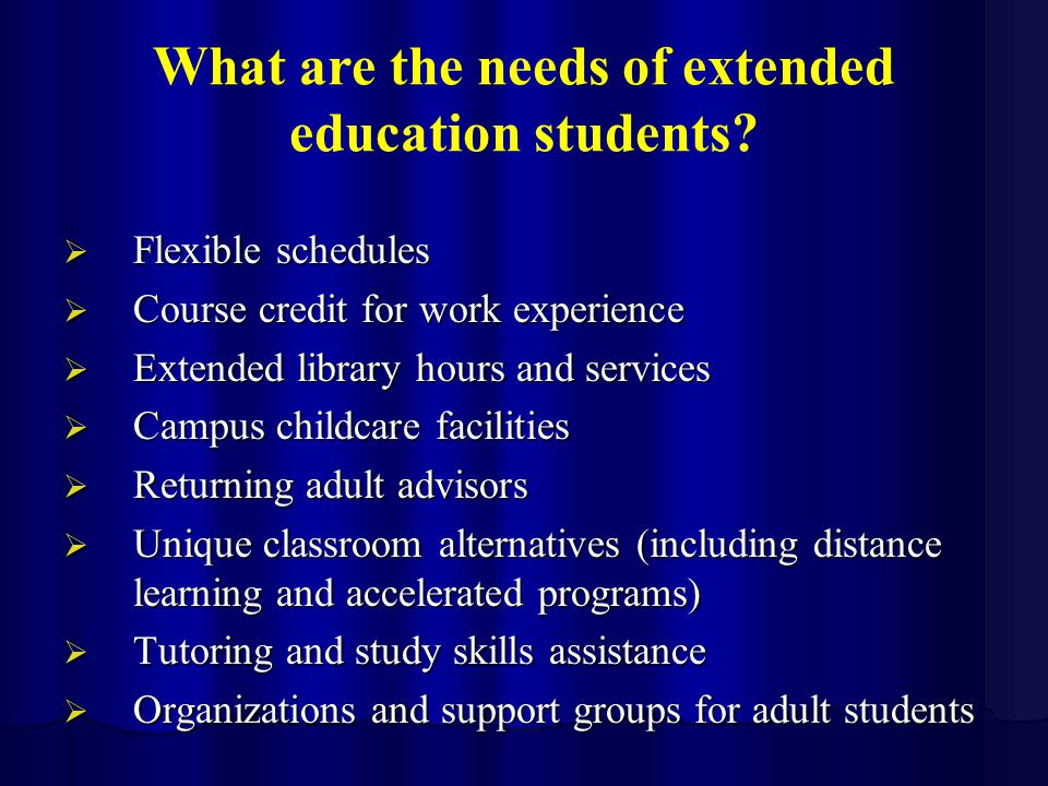 What are the needs of extended education students.