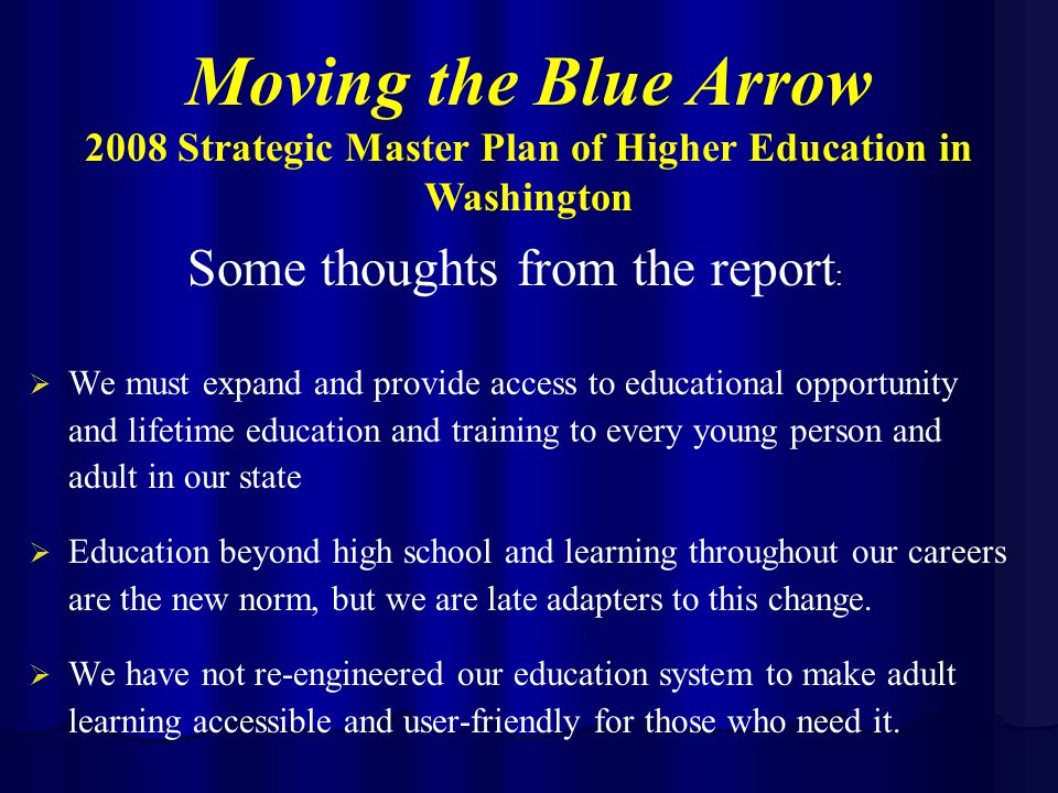   We must expand and provide access to educational opportunity and lifetime education and training to every young person and adult in our state   Education beyond high school and learning throughout our careers are the new norm, but we are late adapters to this change.