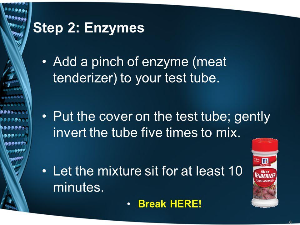 9 Why am I adding enzymes.