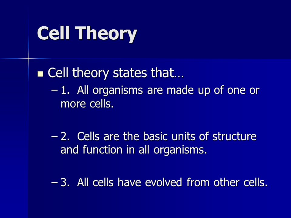 Cell Theory Cell theory states that… Cell theory states that… –1. All organisms are made up of one or more cells. –2. Cells are the basic units of str