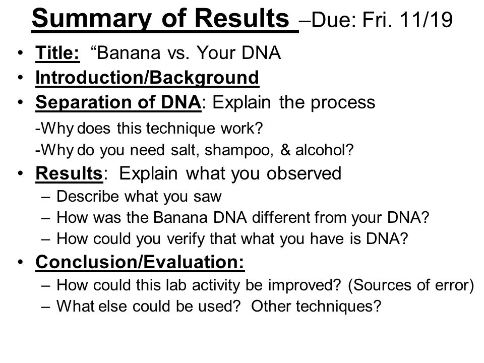 """Summary of Results –Due: Fri. 11/19 Title: """"Banana vs. Your DNA Introduction/Background Separation of DNA: Explain the process -Why does this techniqu"""
