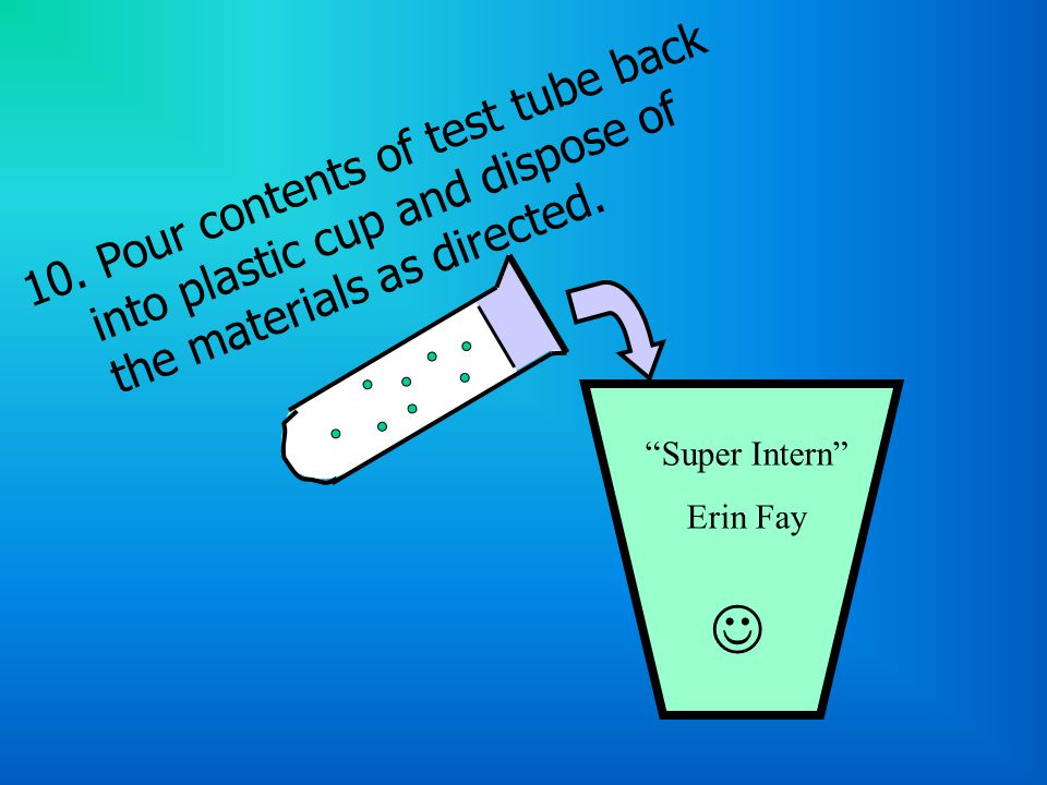 10. Pour contents of test tube back into plastic cup and dispose of the materials as directed.