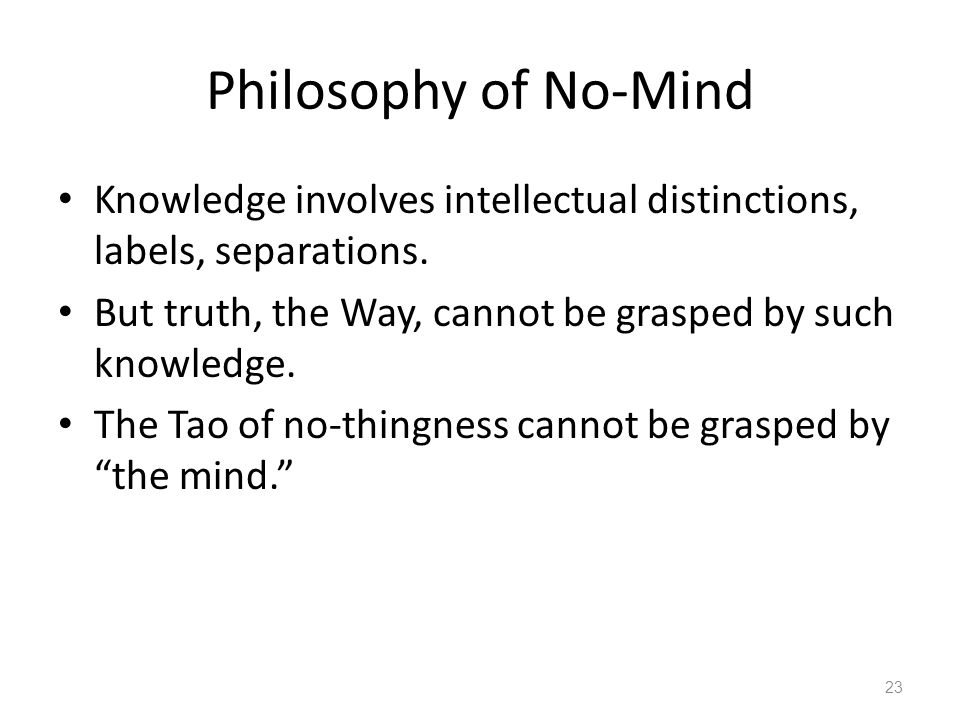 Philosophy of No-Mind Knowledge involves intellectual distinctions, labels, separations.