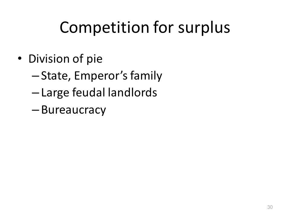 Competition for surplus Division of pie – State, Emperor's family – Large feudal landlords – Bureaucracy 30