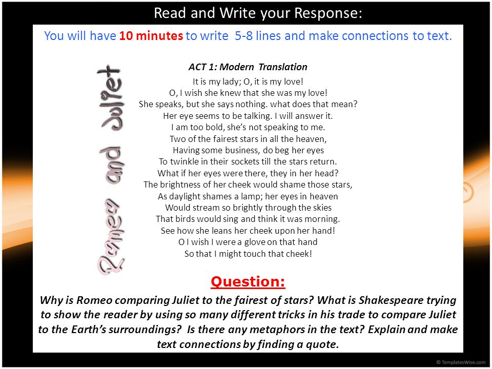 Read and Write your Response: You will have 10 minutes to write 5-8 lines and make connections to text. ACT 1: Modern Translation It is my lady; O, it