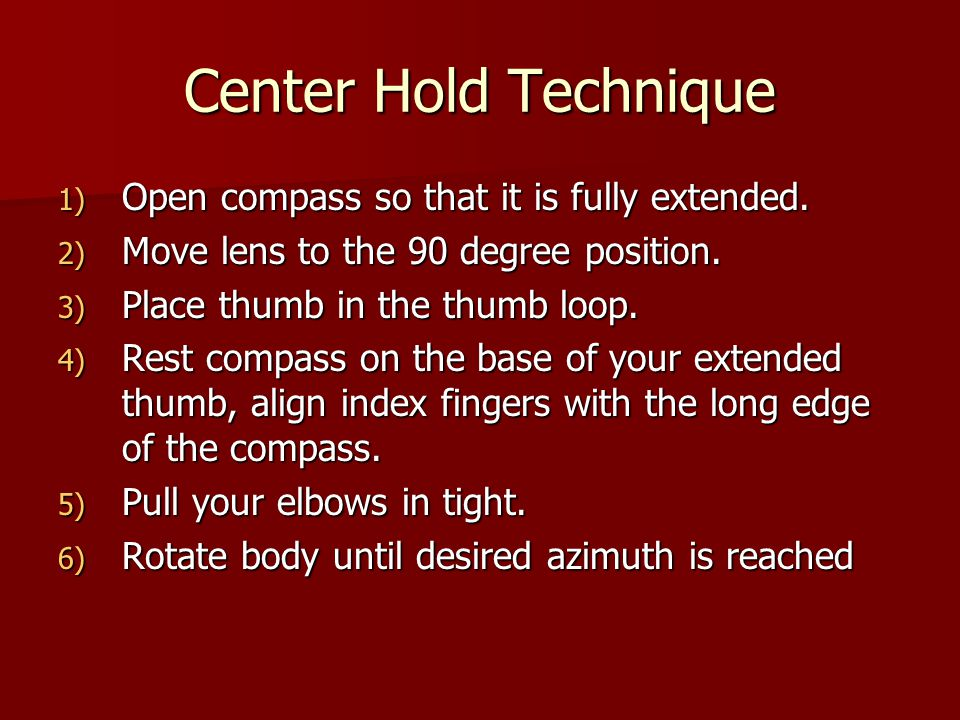 Center Hold Technique 1) Open compass so that it is fully extended.