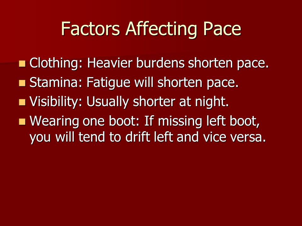 Factors Affecting Pace Clothing: Heavier burdens shorten pace.