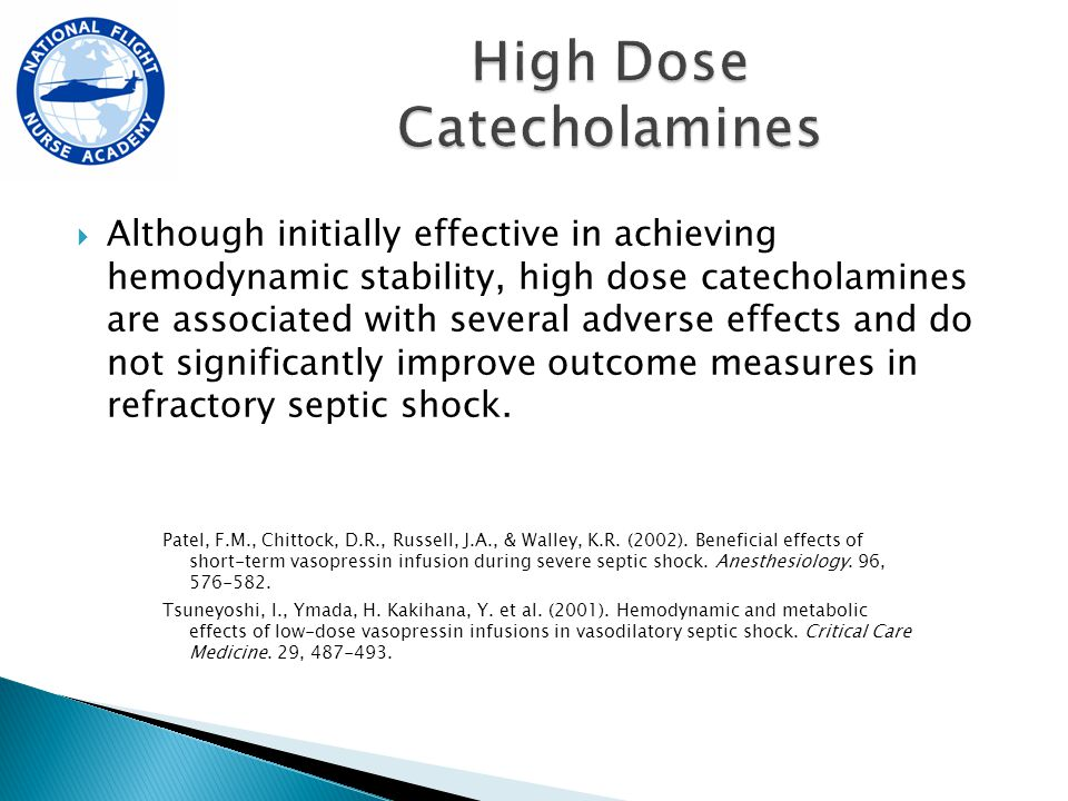  Although initially effective in achieving hemodynamic stability, high dose catecholamines are associated with several adverse effects and do not significantly improve outcome measures in refractory septic shock.