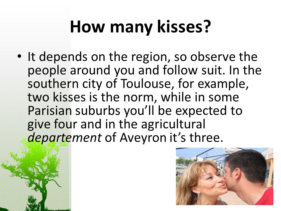 How many kisses. It depends on the region, so observe the people around you and follow suit.