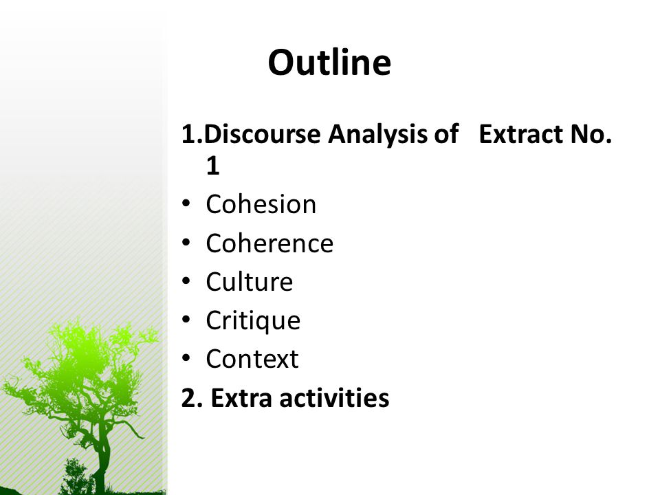 Outline 1.Discourse Analysis of Extract No. 1 Cohesion Coherence Culture Critique Context 2.