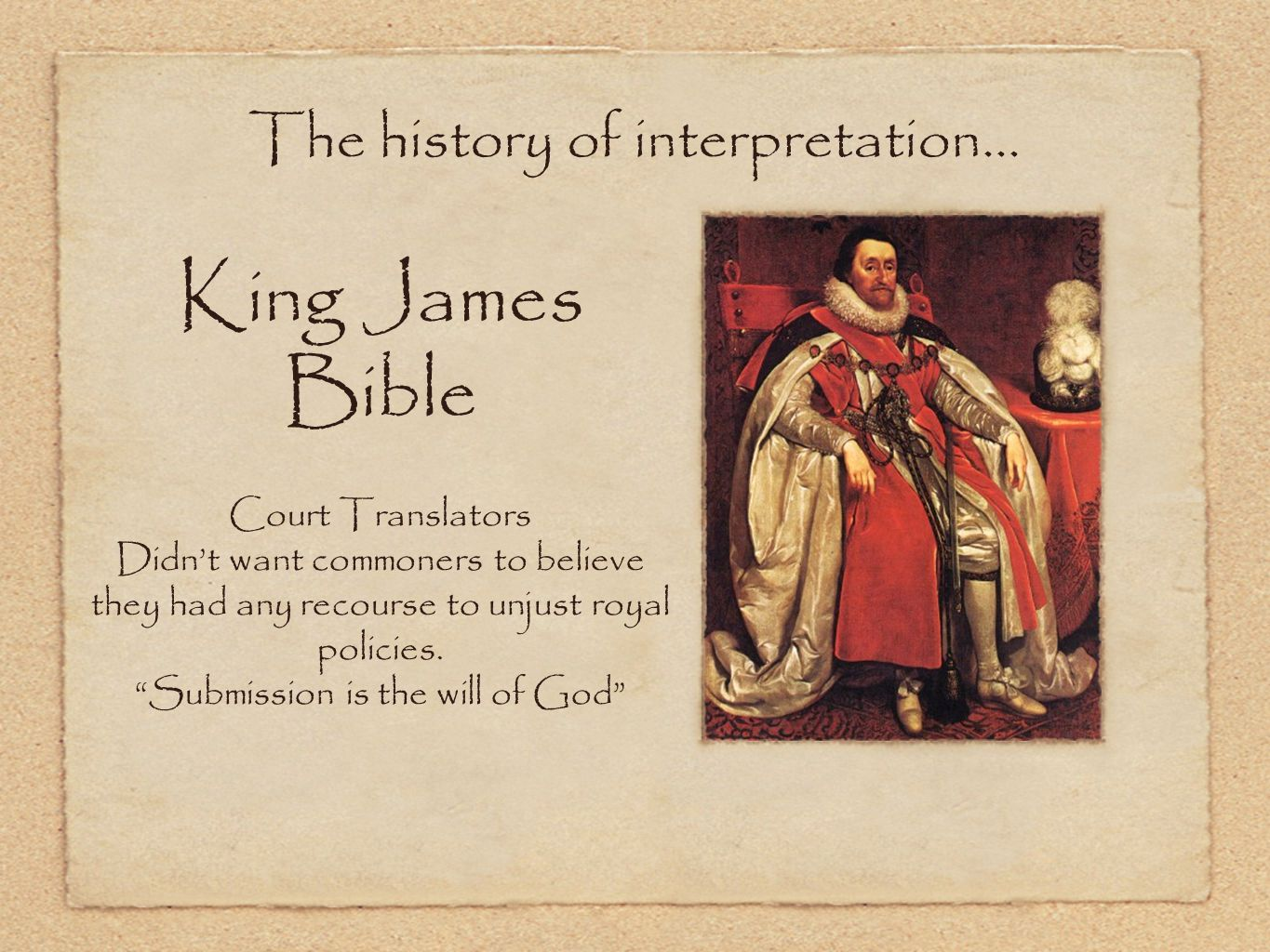 King James Bible Court Translators Didn't want commoners to believe they had any recourse to unjust royal policies.
