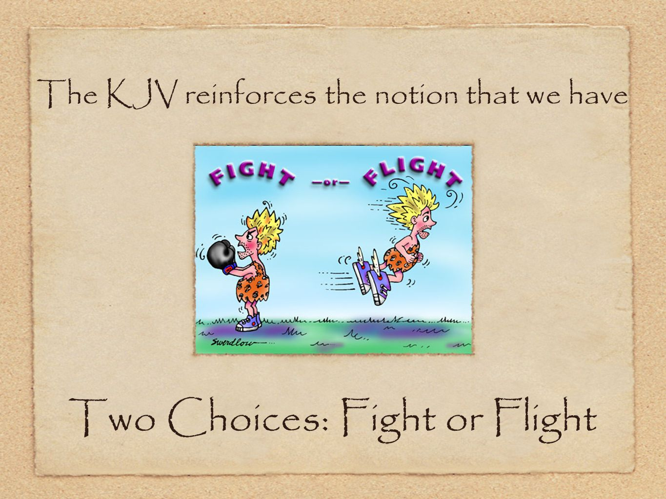 Two Choices: Fight or Flight The KJV reinforces the notion that we have