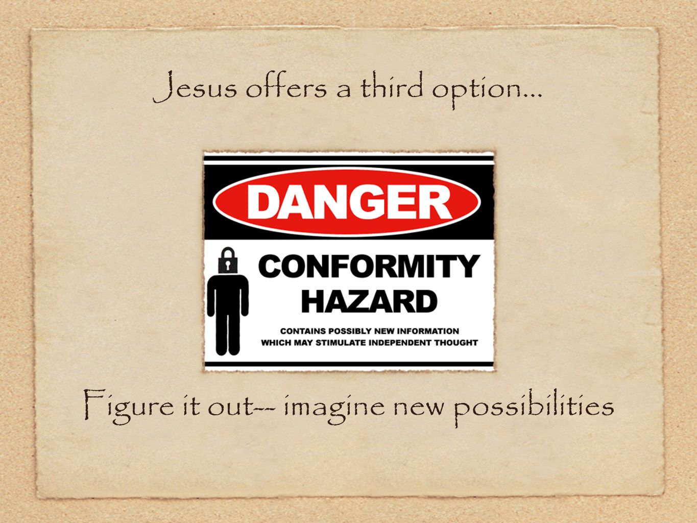 Jesus offers a third option... Figure it out-- imagine new possibilities