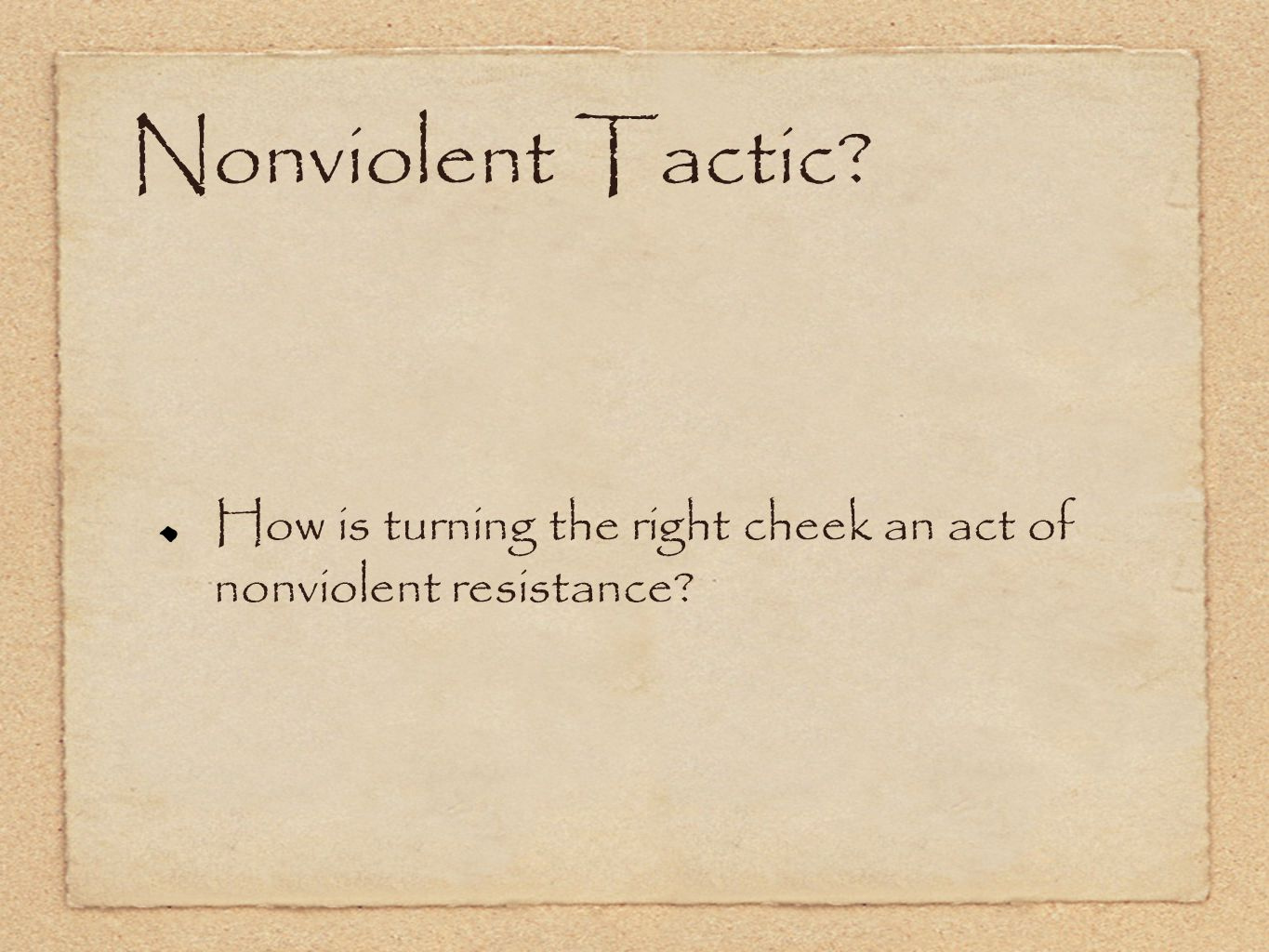 Nonviolent Tactic? How is turning the right cheek an act of nonviolent resistance?