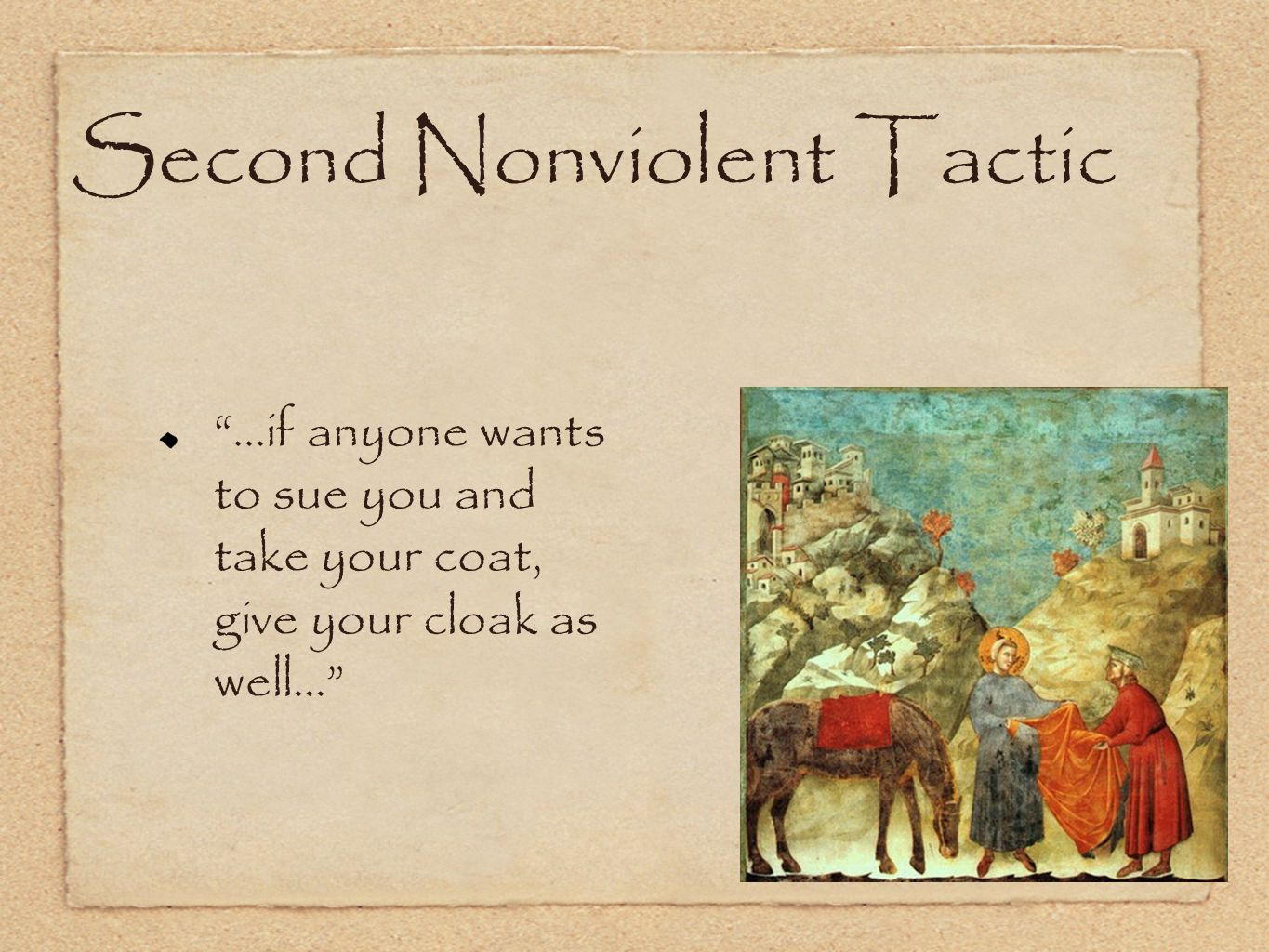 Second Nonviolent Tactic ...if anyone wants to sue you and take your coat, give your cloak as well...