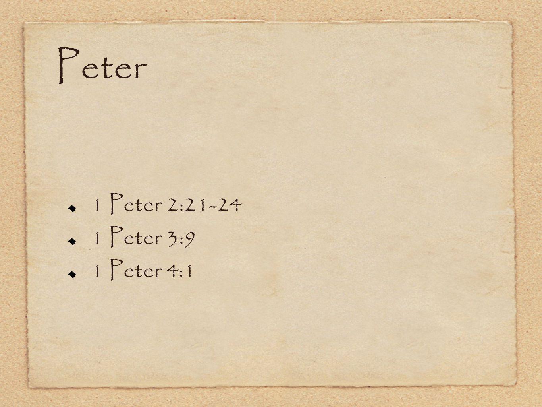 Peter 1 Peter 2:21-24 1 Peter 3:9 1 Peter 4:1