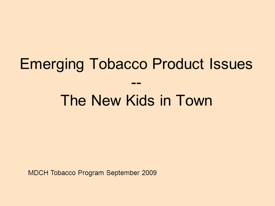 Emerging Tobacco Product Issues -- The New Kids in Town MDCH Tobacco Program September 2009