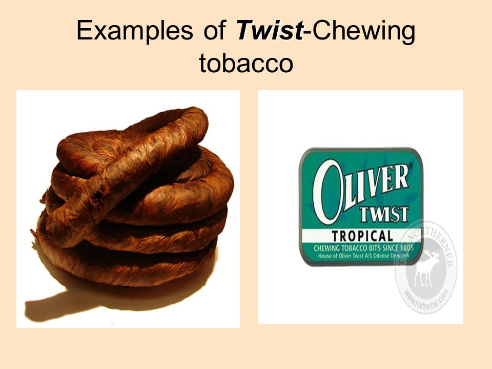 Twist Examples of Twist-Chewing tobacco