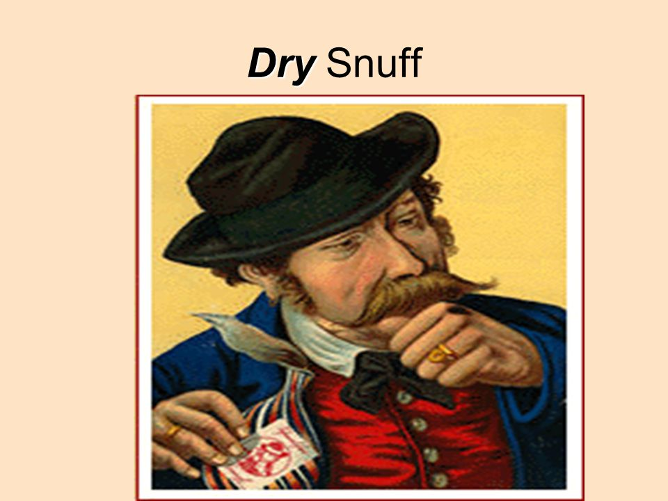 Dry Dry Snuff