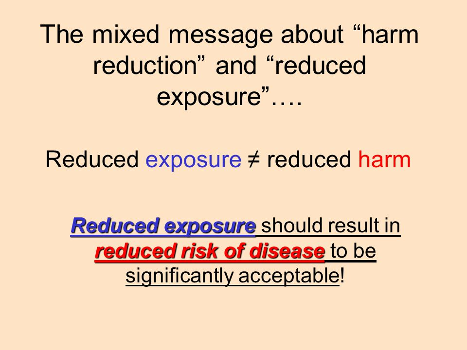 The mixed message about harm reduction and reduced exposure ….