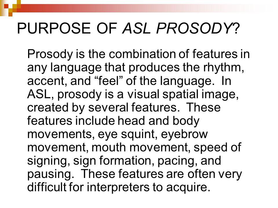 PURPOSE OF ASL PROSODY.