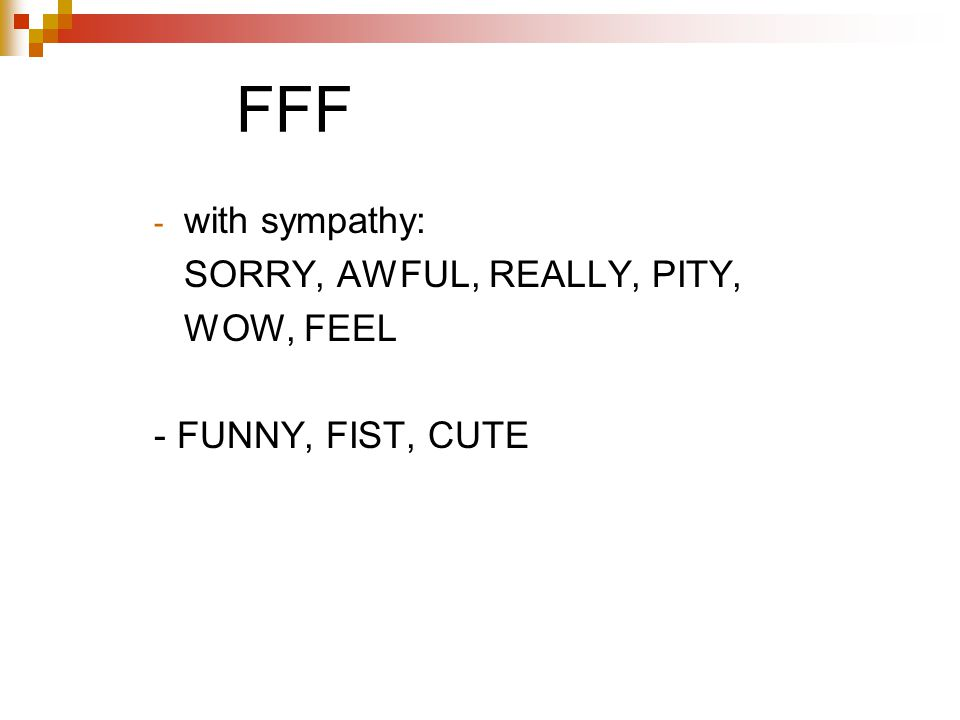 FFF - with sympathy: SORRY, AWFUL, REALLY, PITY, WOW, FEEL - FUNNY, FIST, CUTE