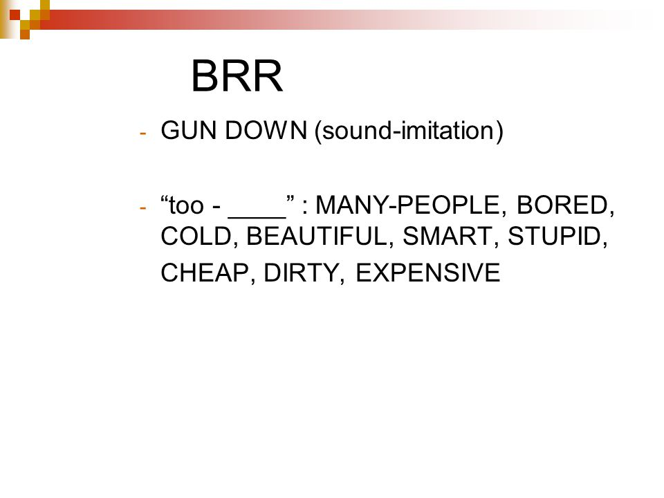 BRR - GUN DOWN (sound-imitation) - too - ____ : MANY-PEOPLE, BORED, COLD, BEAUTIFUL, SMART, STUPID, CHEAP, DIRTY, EXPENSIVE