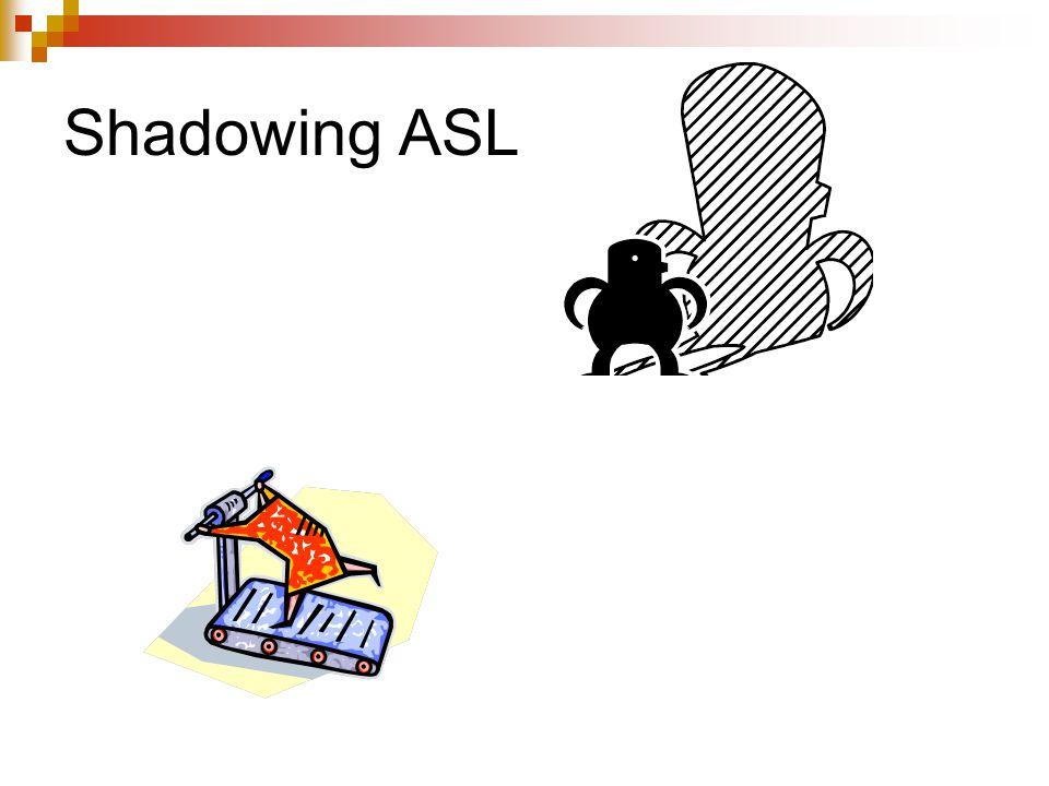 Shadowing ASL