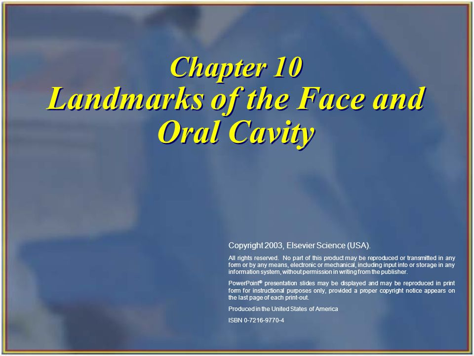Chapter 10 Landmarks of the Face and Oral Cavity Copyright 2003, Elsevier Science (USA). All rights reserved. No part of this product may be reproduce