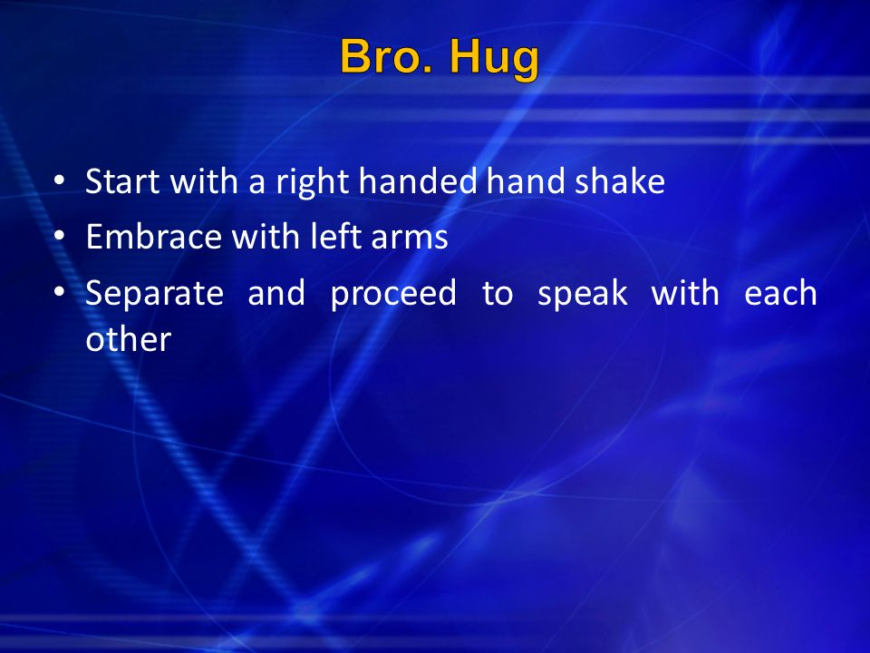 Start with a right handed hand shake Embrace with left arms Separate and proceed to speak with each other