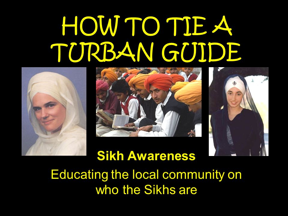 HOW TO TIE A TURBAN GUIDE Sikh Awareness Educating the local community on who the Sikhs are
