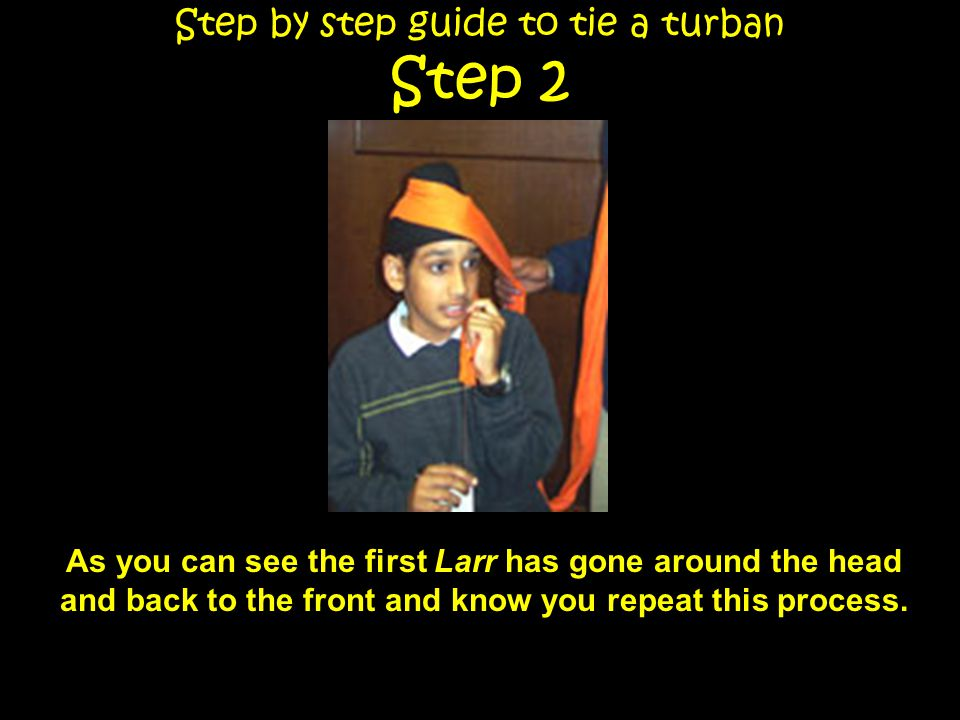 Step by step guide to tie a turban Step 2 Firstly you have to start by folding the Distar so that it is in a long rectangular narrow shape.
