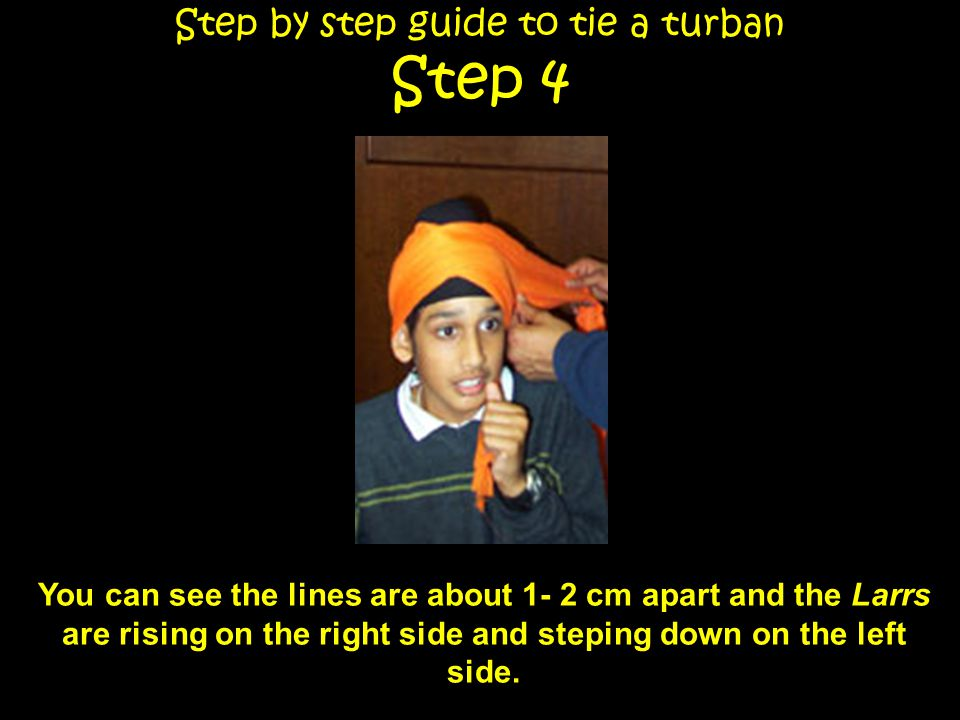 Step by step guide to tie a turban Step 4 Firstly you have to start by folding the Distar so that it is in a long rectangular narrow shape.