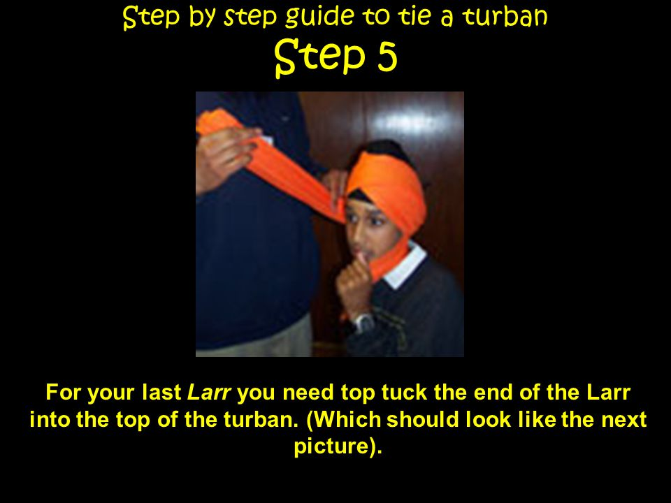 Step by step guide to tie a turban Step 6 Firstly you have to start by folding the Distar so that it is in a long rectangular narrow shape.