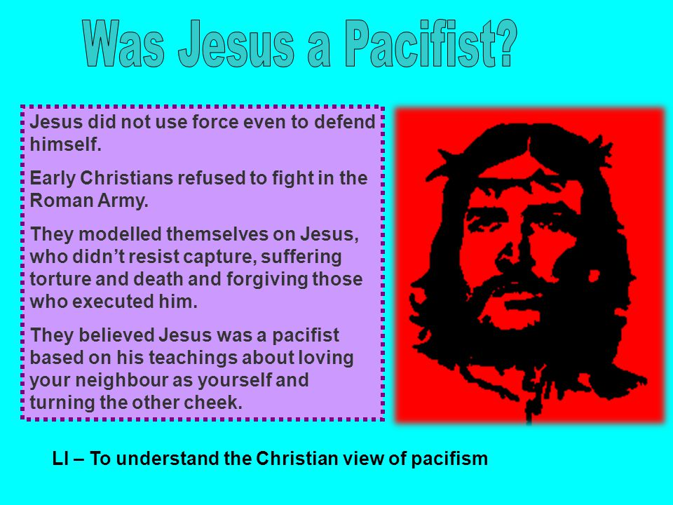 Find these passages in the Bible and copy them into your book Matthew 5:39 Matthew 5 43-48 Matthew 5:9 Matthew 26:52 LI – To understand the Christian view of pacifism