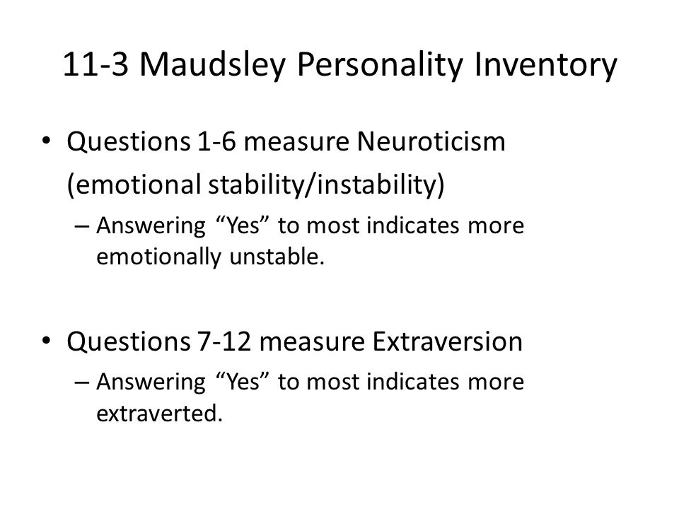 """11-3 Maudsley Personality Inventory Questions 1-6 measure Neuroticism (emotional stability/instability) – Answering """"Yes"""" to most indicates more emoti"""