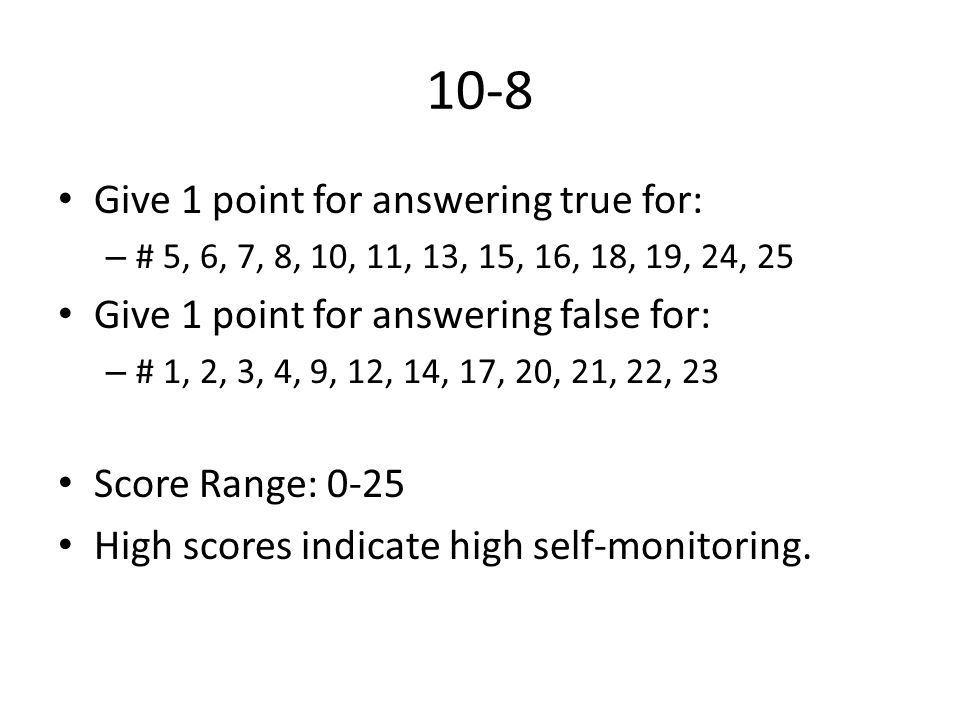10-8 Give 1 point for answering true for: – # 5, 6, 7, 8, 10, 11, 13, 15, 16, 18, 19, 24, 25 Give 1 point for answering false for: – # 1, 2, 3, 4, 9,