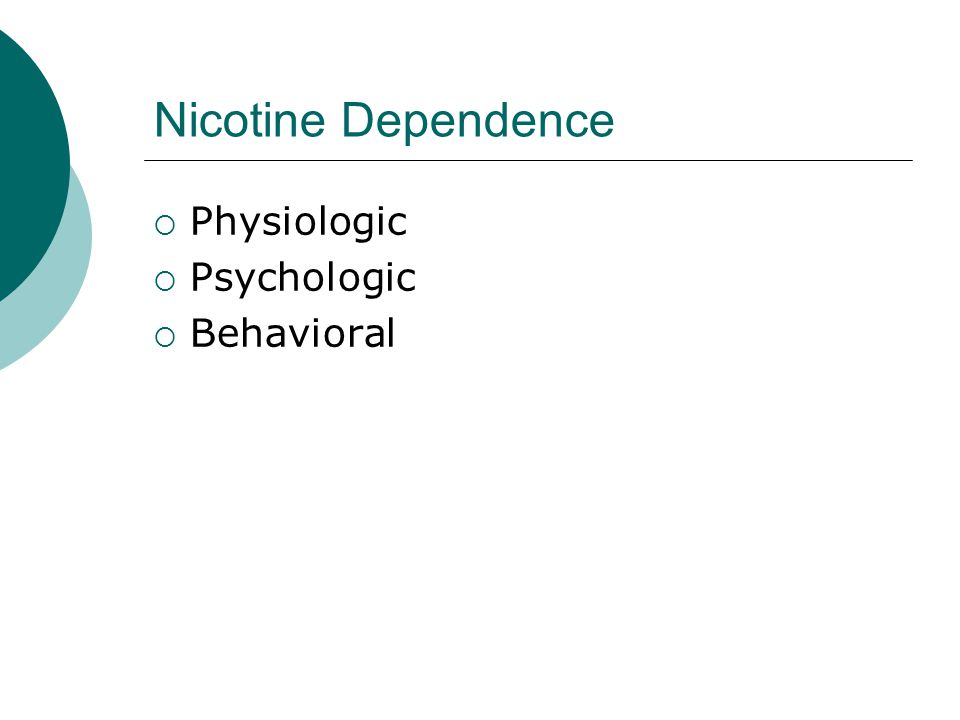 Nicotine Dependence  Physiologic  Psychologic  Behavioral
