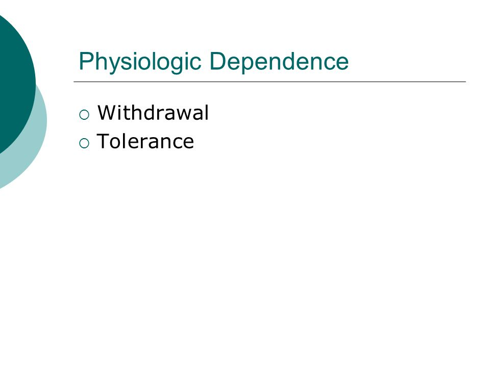 Physiologic Dependence  Withdrawal  Tolerance
