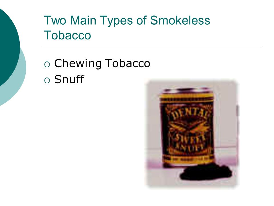 Two Main Types of Smokeless Tobacco  Chewing Tobacco  Snuff