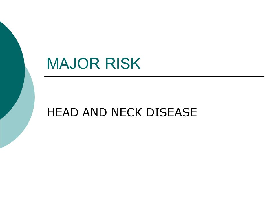 MAJOR RISK HEAD AND NECK DISEASE