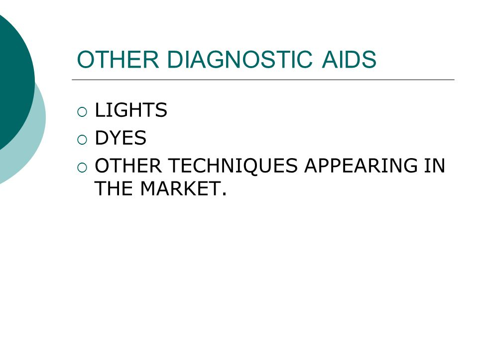 OTHER DIAGNOSTIC AIDS  LIGHTS  DYES  OTHER TECHNIQUES APPEARING IN THE MARKET.