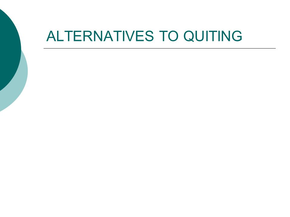 ALTERNATIVES TO QUITING